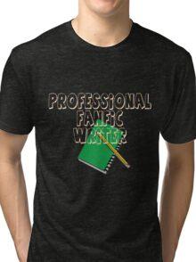 Professional Fanfic Writer Tri-blend T-Shirt