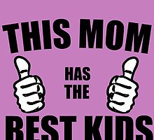 THIS MOM HAS THE BEST KIDS by Divertions