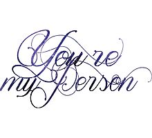 you're my person Photographic Print