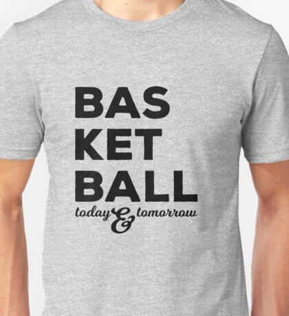 Basketball today and tomorrow Unisex T-Shirt