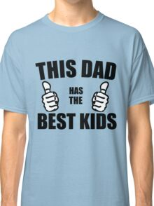 THIS DAD HAS THE BEST KIDS Classic T-Shirt