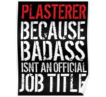 Hilarious 'Plasterer because Badass Isn't an Official Job Title' Tshirt, Accessories and Gifts Poster