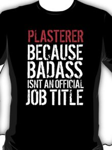 Hilarious 'Plasterer because Badass Isn't an Official Job Title' Tshirt, Accessories and Gifts T-Shirt