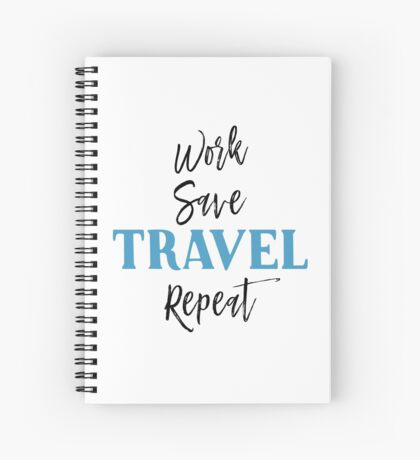 Work, Save, Travel, Repeat Spiral Notebook