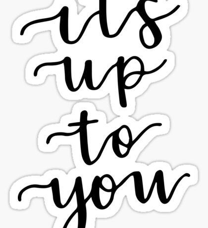 its up to you Sticker