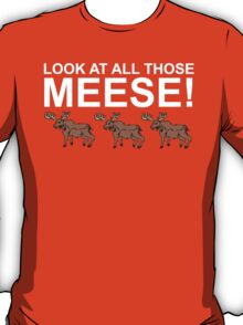Look At All Those Meese! T-Shirt