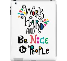 Work Hard & Be Nice To People  iPad Case/Skin