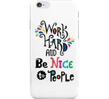 Work Hard & Be Nice To People  iPhone Case/Skin