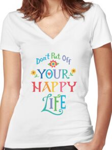 Don't Put Off Your Happy Life Women's Fitted V-Neck T-Shirt