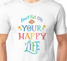 Don't Put Off Your Happy Life Unisex T-Shirt