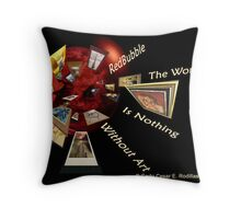 The World Is Nothing Without Art Throw Pillow