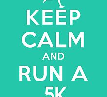 Keep Calm and Run a 5k Female (DS) by rachaelroyalty