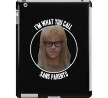 Waynes World - Sans Parents iPad Case/Skin