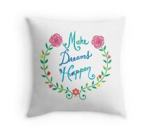 Make Dreams Happen Throw Pillow