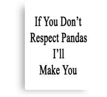 If You Don't Respect Pandas I'll Make You  Canvas Print