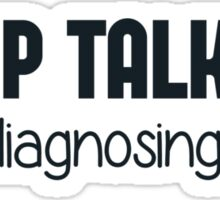 Keep Talking I'm Diagnosing You Sticker
