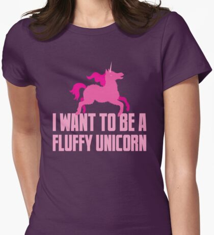 I want to be a fluffy unicorn Womens Fitted T-Shirt