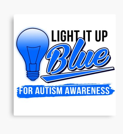 Light It Up Blue- Autism Tee Shirts Canvas Print