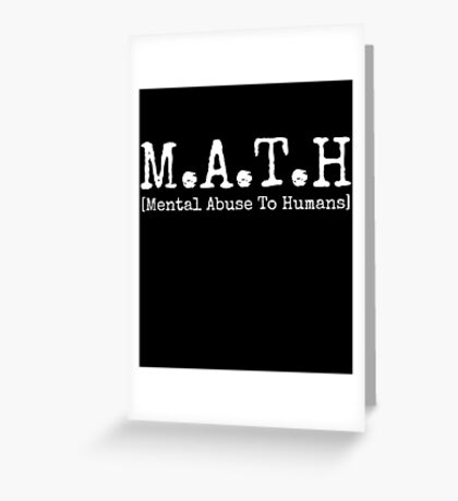 MATH - Mental Abuse To Humans Greeting Card