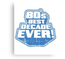 80's Best Decade Ever! Retro Distressed Logo Canvas Print