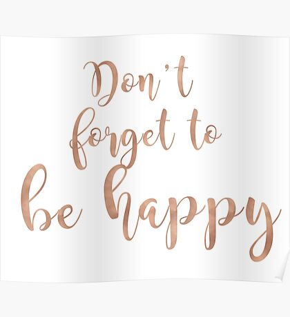 Don't forget to be happy - rose gold Poster