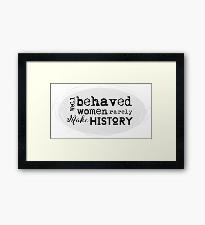 Well Behaved Women Rarely Make History Quote Framed Print