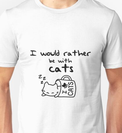 I'd Rather Be With Cats  Unisex T-Shirt