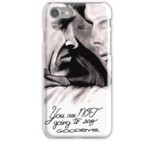 You Are Not Going To Say Goodbye iPhone Case/Skin