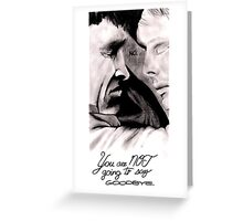 You Are Not Going To Say Goodbye Greeting Card