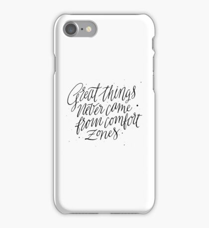 Great Things Never Came From Comfort Zones iPhone Case/Skin