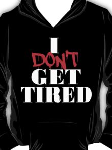 I Don't Get Tired T-Shirt