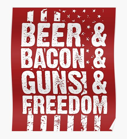 Beer, Bacon, Guns And Freedom Poster