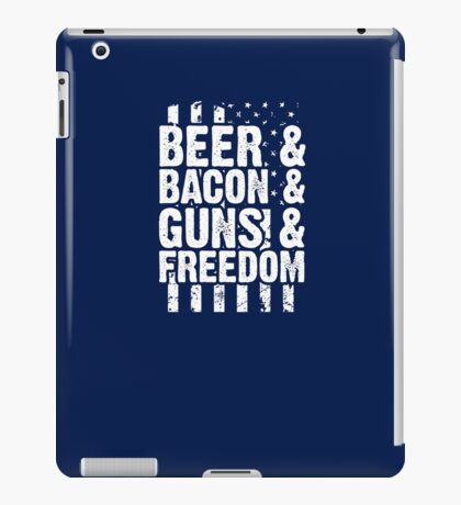 Beer, Bacon, Guns And Freedom iPad Case/Skin