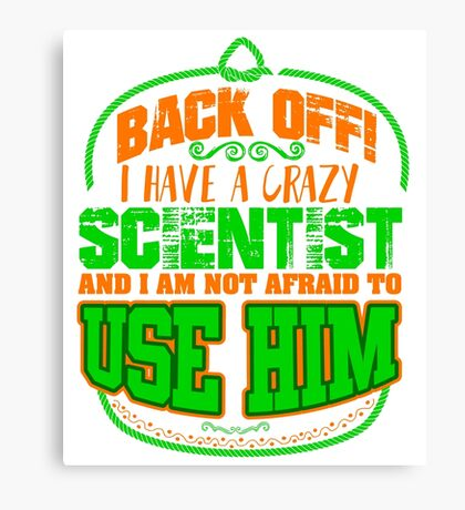 Back off! I have a crazy scientist  Canvas Print
