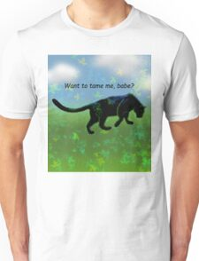 Want to tame me? Unisex T-Shirt