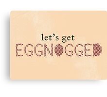 Let's Get Eggnogged Canvas Print
