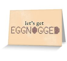 Let's Get Eggnogged Greeting Card