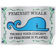 Feminist Whale Thinks Your Concept of Feminism is Flawed Poster