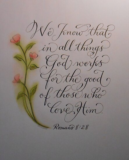 Scripture Romans 8:28 calligraphy art  by Melissa Goza