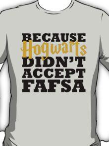 Because Hogwarts Didn't Accept FAFSA T-Shirt