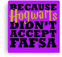 Because Hogwarts Didn't Accept FAFSA Canvas Print