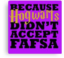 Because Hogwarts Didn't Accept FAFSA Canvas Print