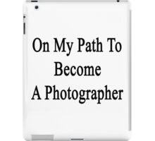 On My Path To Become A Photographer  iPad Case/Skin