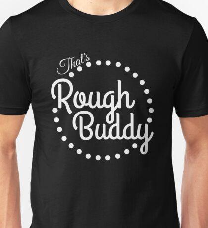 rough buddy white Unisex T-Shirt