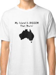 My Island Is BIGGER Than Yours! Classic T-Shirt