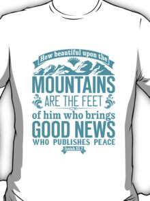 How beautiful upon the mountains are the feet T-Shirt
