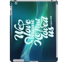 We love because iPad Case/Skin