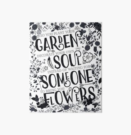 Plant your own garden, decorate your own soul... Art Board