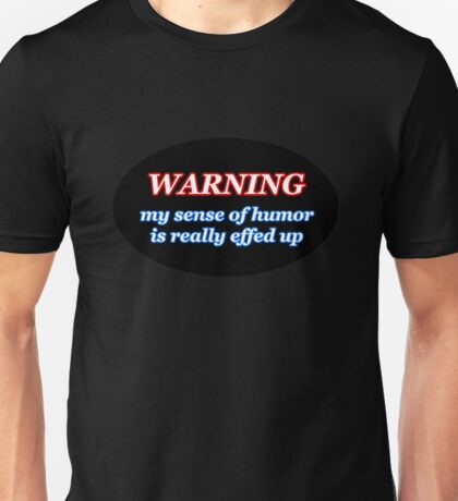 WARNING my sense of humor is really effed up Unisex T-Shirt