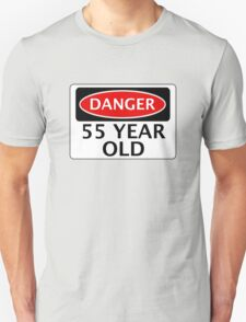 DANGER 55 YEAR OLD, FAKE FUNNY BIRTHDAY SAFETY SIGN Unisex T-Shirt